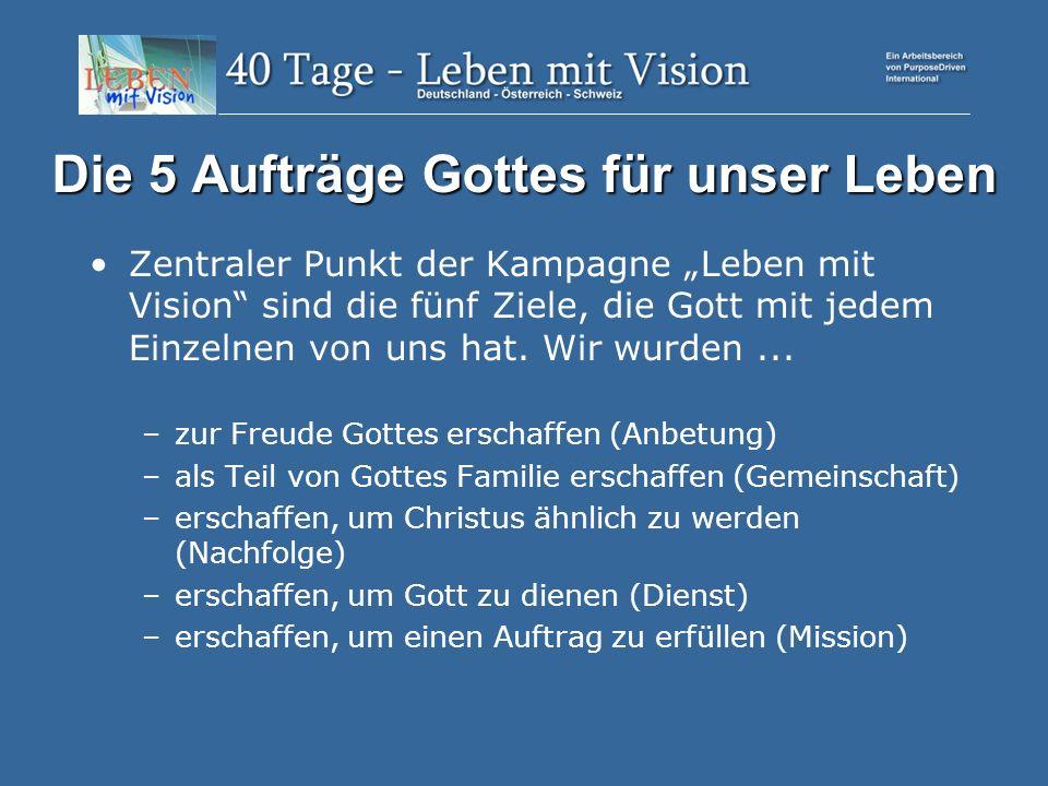 Die 5 Aufträge Gottes für unser Leben Zentraler Punkt der Kampagne Leben mit Vision sind die fünf Ziele, die Gott mit jedem Einzelnen von uns hat.