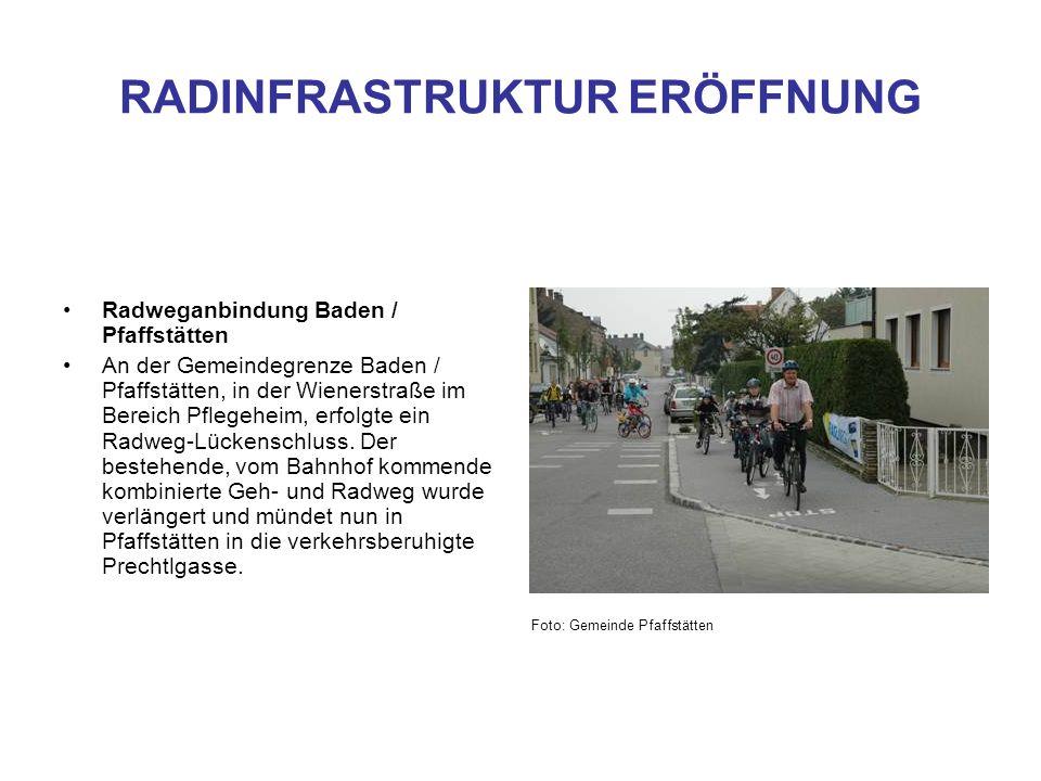 RADINFRASTRUKTUR ERÖFFNUNG Radweganbindung Baden / Pfaffstätten An der Gemeindegrenze Baden / Pfaffstätten, in der Wienerstraße im Bereich Pflegeheim,