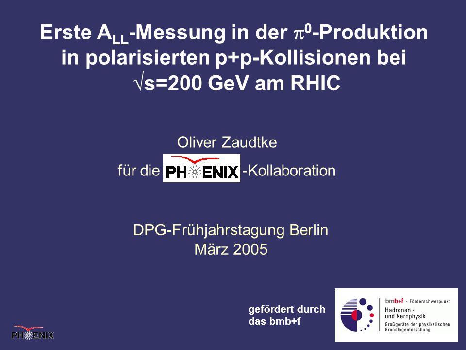 Oliver Zaudtke Oliver Zaudtke für die -Kollaboration Erste A LL -Messung in der 0 -Produktion in polarisierten p+p-Kollisionen bei s=200 GeV am RHIC D