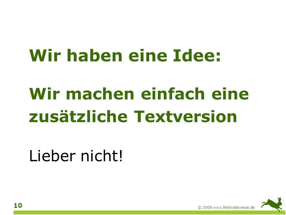 © 2008 www.feldwaldwiese.de 11 Das Ziel: eine Version für alle Voraussetzung: Hohe Flexibilität, z.B.