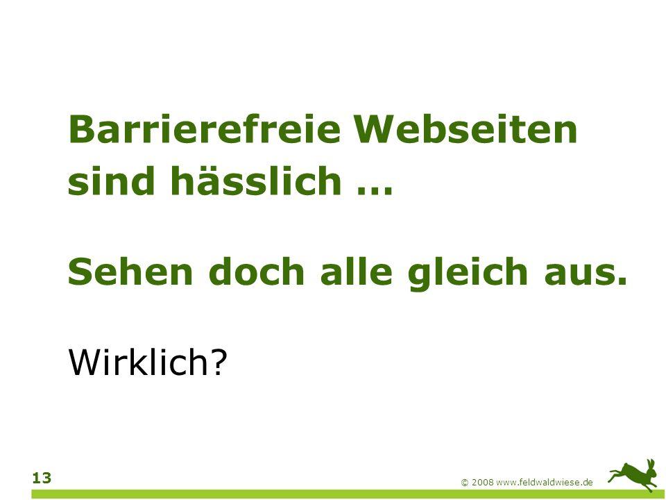 © 2008 www.feldwaldwiese.de 14 Barrierefreiheit sieht man nicht! Beispiele Beispiele