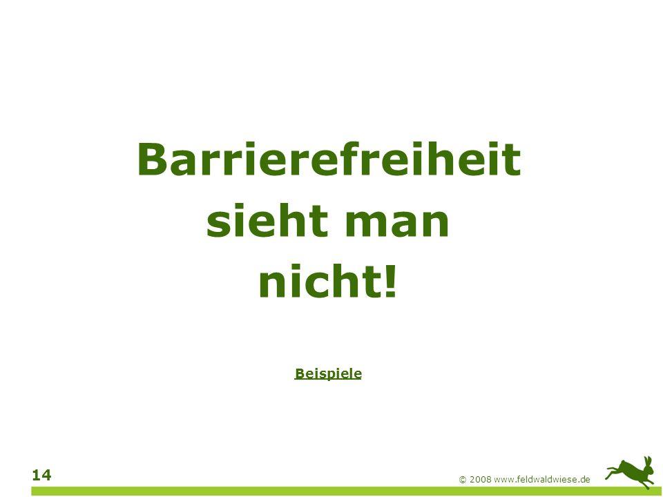 © 2008 www.feldwaldwiese.de 15 Barrierefreiheit ist teuer und aufwändig … Auf den ersten Blick.