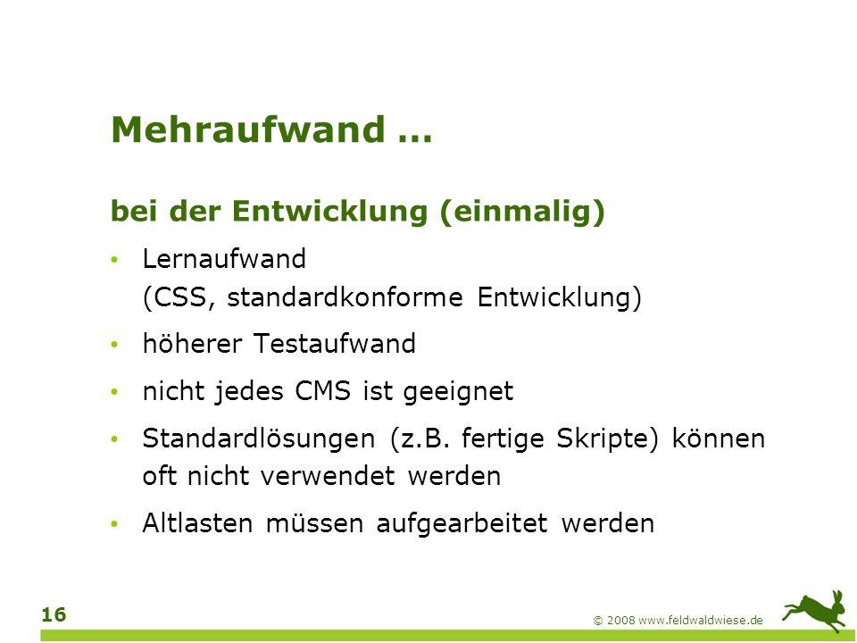 © 2008 www.feldwaldwiese.de 17 Mehraufwand … bei der redaktionellen Pflege (dauerhaft) Alternativtexte für Bilder Sprachauszeichnung Weiterbildung der Redakteure Regelmäßige Qualitätskontrollen