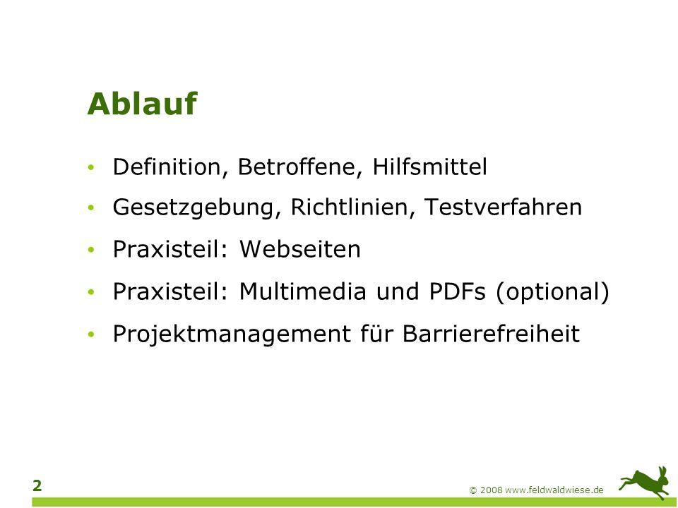 © 2008 www.feldwaldwiese.de 3 Barrierefreies Webdesign brauchen doch nur Blinde.