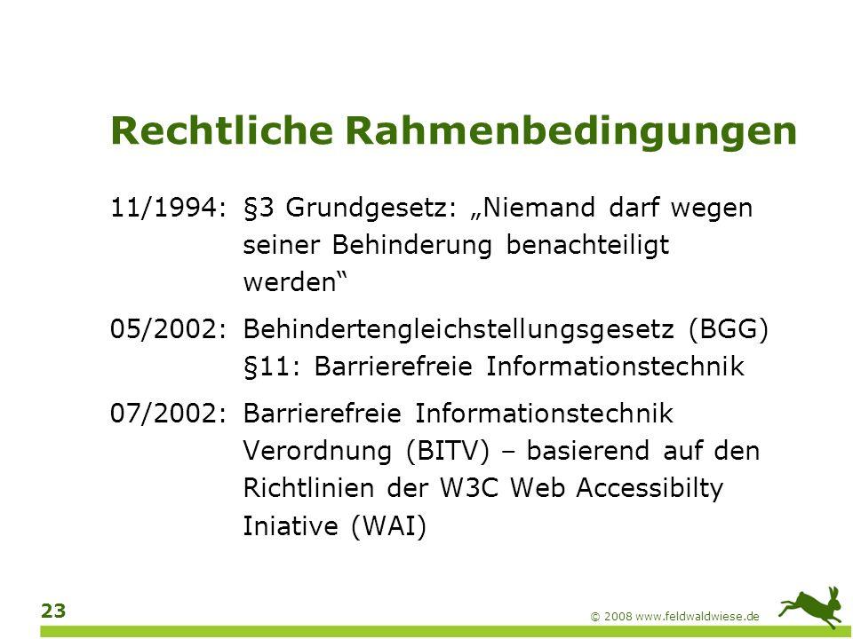 © 2008 www.feldwaldwiese.de 24 Richtlinien und Gesetze Internationale Richtlinien des W3C Web Accessibility Guidelines (WCAG) 1.0 Web Accessibility Guidelines (WCAG) 2.0 Bundesgesetzgebung: BITV Ländergesetzgebung