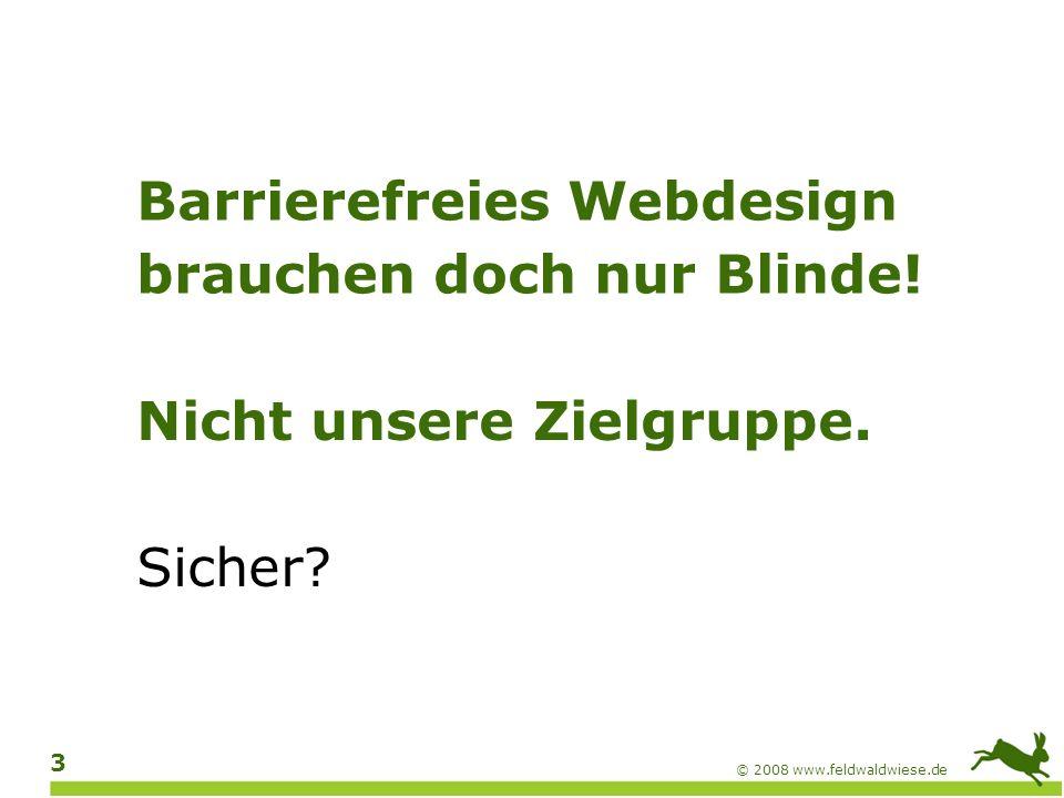 © 2008 www.feldwaldwiese.de 4 In Deutschland leben 6,7 Millionen schwerbehinderte Menschen (8% der Bevölkerung) 155.000 blinde Menschen 500.000 sehbehinderte Menschen 7% farbenblinde Männer mindestens 250.000 hörgeschädigte Menschen mindestens 4 Millionen Analphabeten