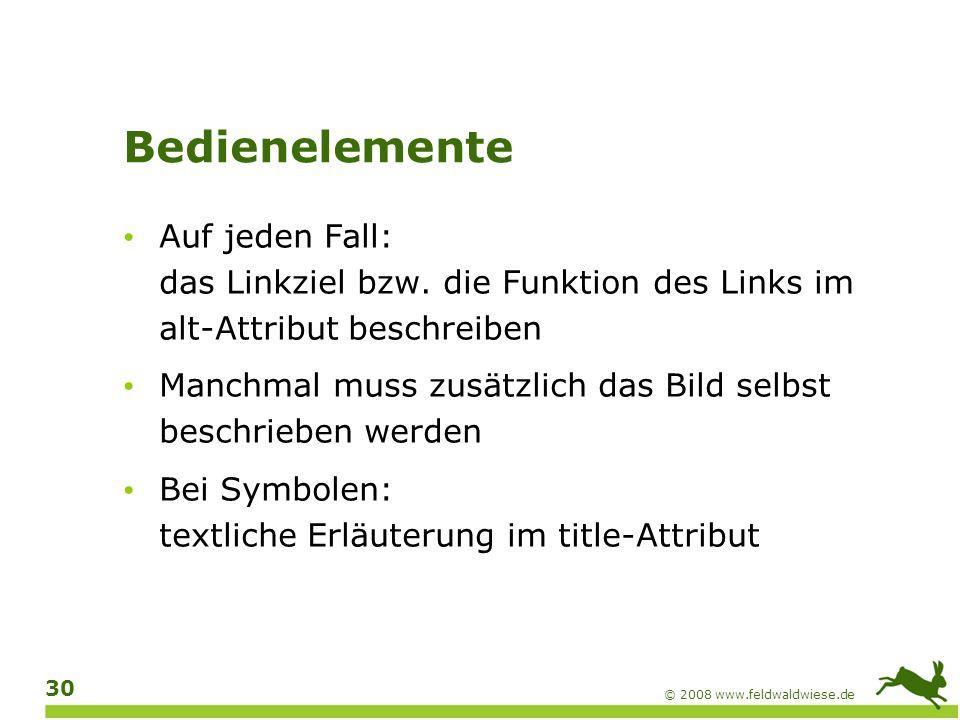 © 2008 www.feldwaldwiese.de 31 Überschriften Überschriften sind insbesondere für blinde Benutzer sehr wichtig (gezielte Navigation innerhalb der Seite) Hauptüberschrift der Seite mit auszeichnen Alle weiteren Überschriften mit bis auszeichnen