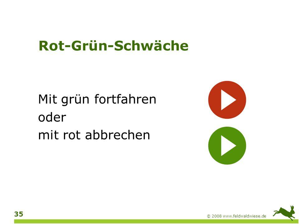 © 2008 www.feldwaldwiese.de 36 Rot-Grün-Schwäche Mit grün fortfahren oder mit rot abbrechen
