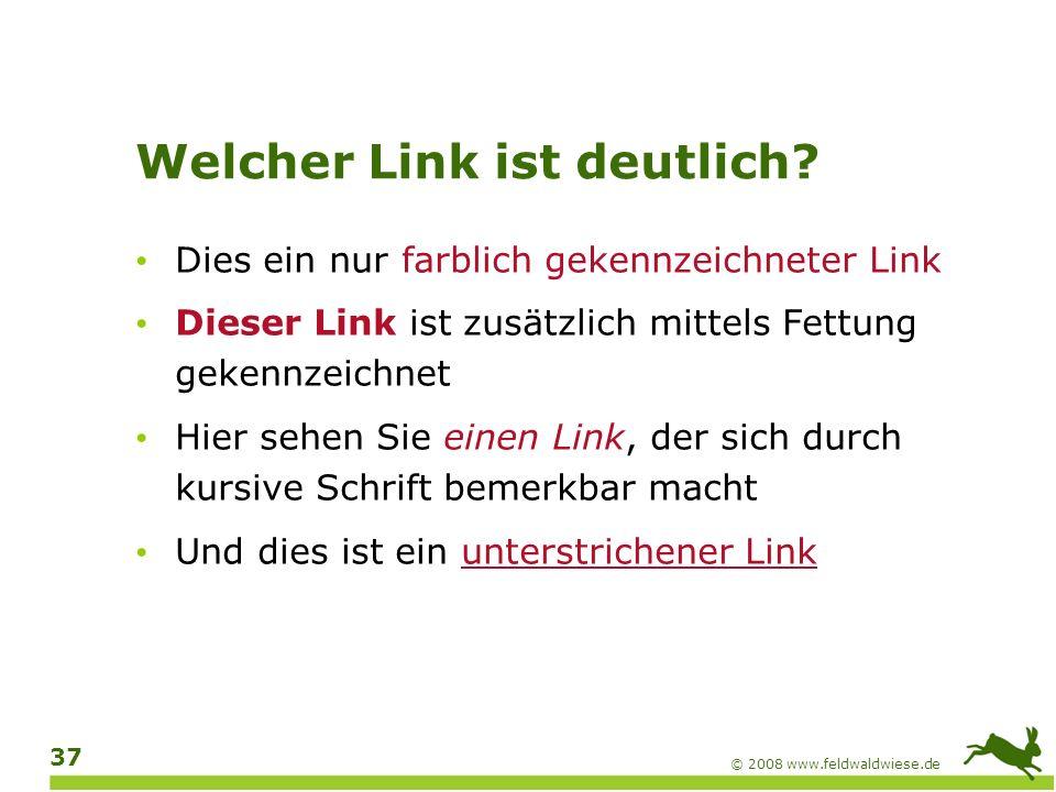 © 2008 www.feldwaldwiese.de 38 Welcher Link ist deutlich.