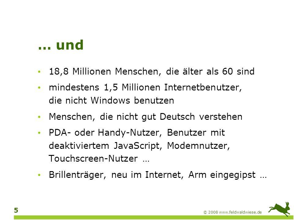 © 2008 www.feldwaldwiese.de 6 Wer will auf so viele Kunden verzichten?