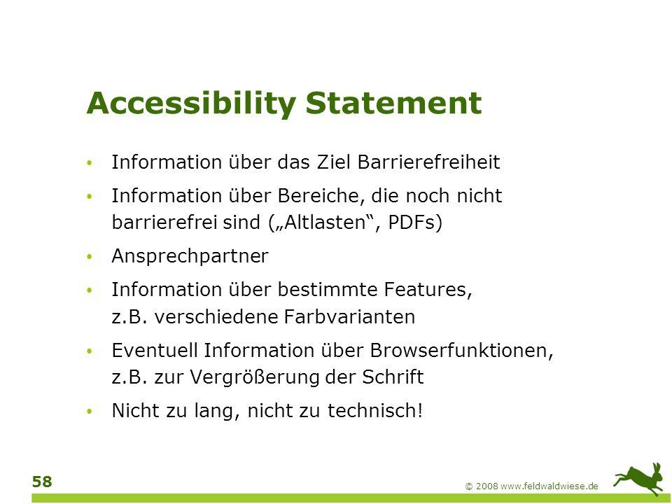 © 2008 www.feldwaldwiese.de 58 Accessibility Statement Information über das Ziel Barrierefreiheit Information über Bereiche, die noch nicht barrierefr