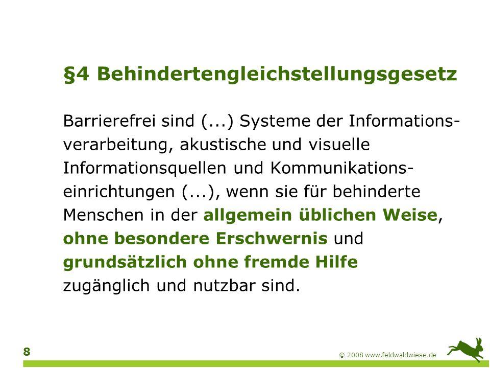 © 2008 www.feldwaldwiese.de 9 Barrierefreiheit Zugänglichkeit Accessibility