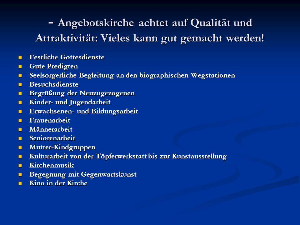 - Angebotskirche achtet auf Qualität und Attraktivität: Vieles kann gut gemacht werden.
