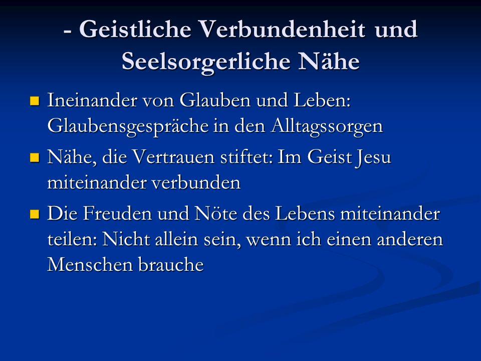 - Geistliche Verbundenheit und Seelsorgerliche Nähe Ineinander von Glauben und Leben: Glaubensgespräche in den Alltagssorgen Ineinander von Glauben un