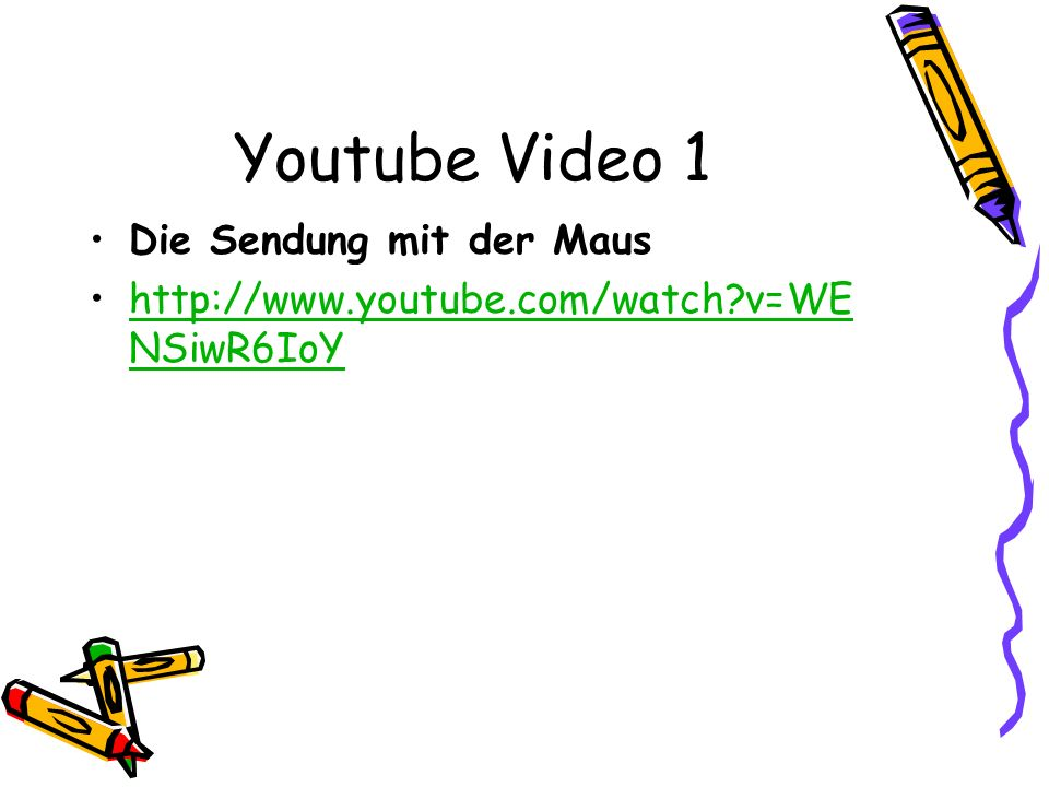 Youtube Video 1 Die Sendung mit der Maus   v=WE NSiwR6IoYhttp://  v=WE NSiwR6IoY