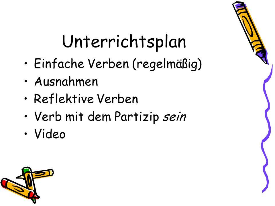 Unterrichtsplan Einfache Verben (regelmäßig) Ausnahmen Reflektive Verben Verb mit dem Partizip sein Video