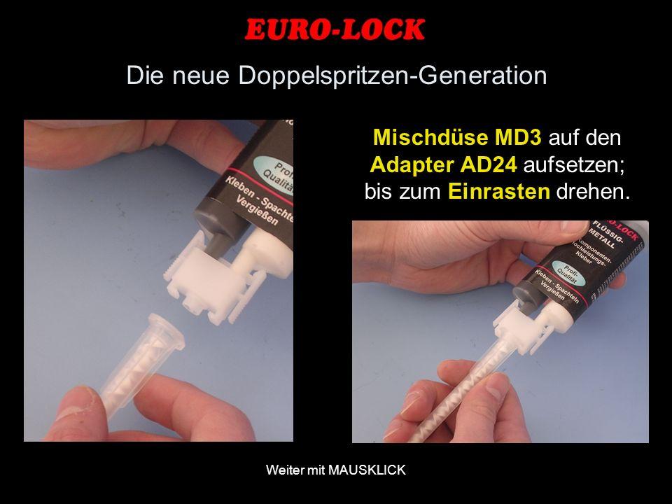 Weiter mit MAUSKLICK Mischdüse MD3 auf den Adapter AD24 aufsetzen; bis zum Einrasten drehen. Die neue Doppelspritzen-Generation