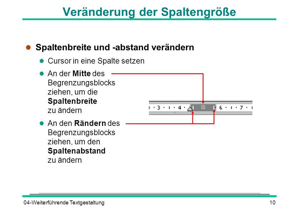 04-Weiterführende Textgestaltung10 l Spaltenbreite und -abstand verändern l Cursor in eine Spalte setzen l An der Mitte des Begrenzungsblocks ziehen,