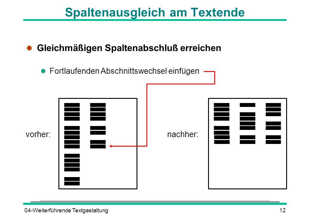 04-Weiterführende Textgestaltung12 vorher:nachher: Spaltenausgleich am Textende l Gleichmäßigen Spaltenabschluß erreichen l Fortlaufenden Abschnittswe