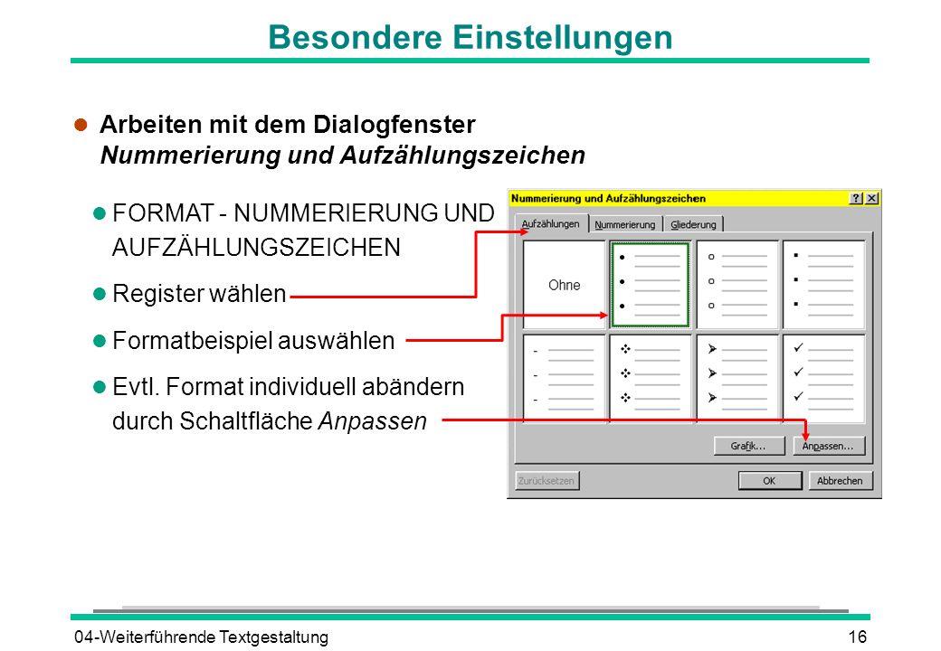 04-Weiterführende Textgestaltung16 Besondere Einstellungen l Arbeiten mit dem Dialogfenster Nummerierung und Aufzählungszeichen l FORMAT - NUMMERIERUN