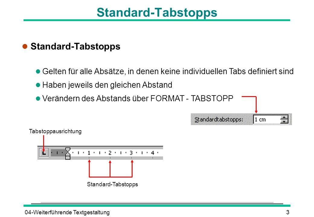 04-Weiterführende Textgestaltung4 Individuelle Tabstopps setzen l Tabstopp mit dem Lineal setzen l ANSICHT - LINEAL l Cursor in Absatz stellen oder Absätze markieren l Ausrichtung des Tabstopps am linken Rand des Lineals auswählen l Position des Tabstopps im Lineal anklicken Tabstoppausrichtung