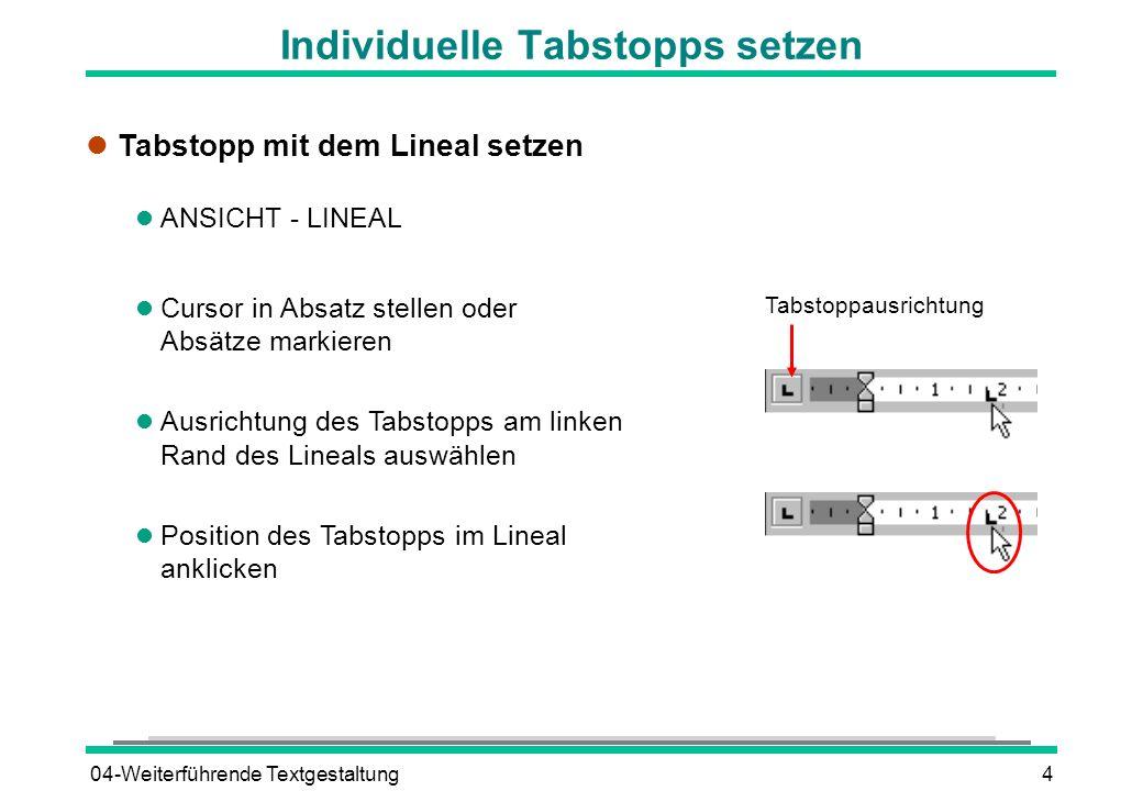 04-Weiterführende Textgestaltung4 Individuelle Tabstopps setzen l Tabstopp mit dem Lineal setzen l ANSICHT - LINEAL l Cursor in Absatz stellen oder Ab