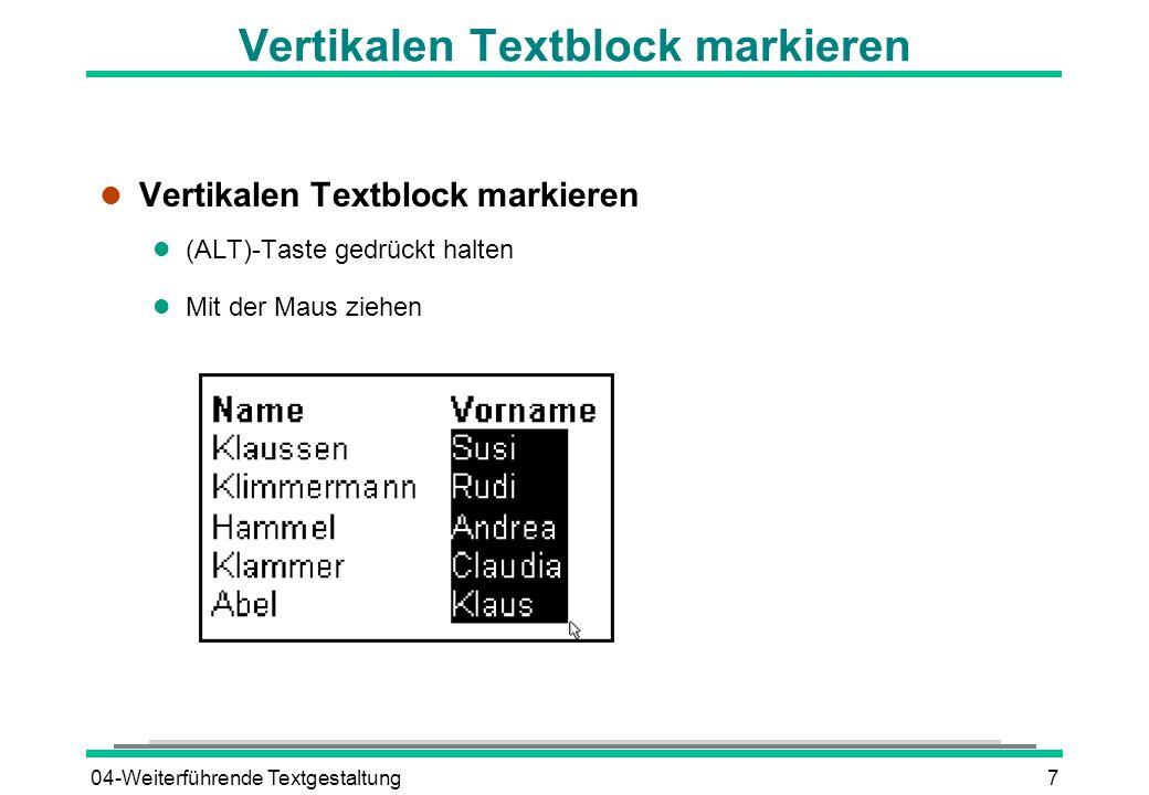 04-Weiterführende Textgestaltung8 Exakte Tabstopps setzen/Füllzeichen einfügen l Cursor in Absatz setzen oder mehrere Absätze markieren l FORMAT - TABSTOPP oder Doppelklick auf Lineal Position eingeben Ausrichtung wählen Evtl.