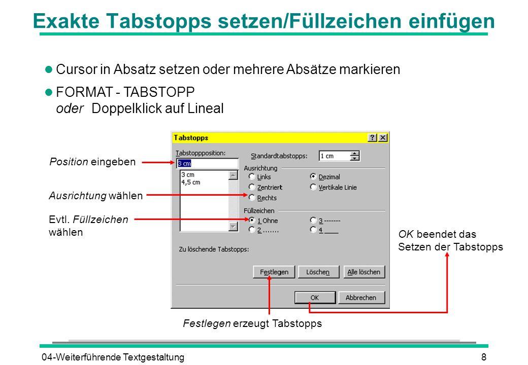04-Weiterführende Textgestaltung8 Exakte Tabstopps setzen/Füllzeichen einfügen l Cursor in Absatz setzen oder mehrere Absätze markieren l FORMAT - TAB