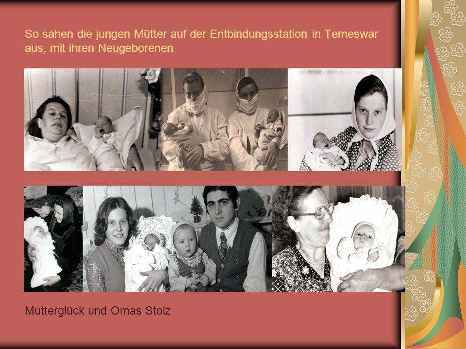 So sahen die jungen Mütter auf der Entbindungsstation in Temeswar aus, mit ihren Neugeborenen Mutterglück und Omas Stolz