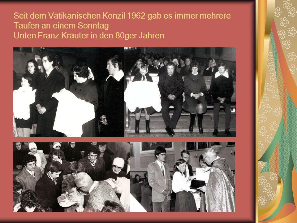 Seit dem Vatikanischen Konzil 1962 gab es immer mehrere Taufen an einem Sonntag Unten Franz Kräuter in den 80ger Jahren