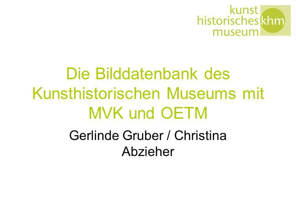 Die Bilddatenbank des Kunsthistorischen Museums mit MVK und OETM Gerlinde Gruber / Christina Abzieher