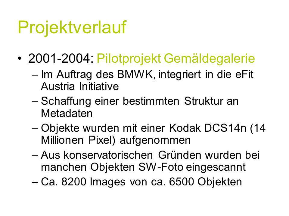 Projektverlauf 2001-2004: Pilotprojekt Gemäldegalerie –Im Auftrag des BMWK, integriert in die eFit Austria Initiative –Schaffung einer bestimmten Struktur an Metadaten –Objekte wurden mit einer Kodak DCS14n (14 Millionen Pixel) aufgenommen –Aus konservatorischen Gründen wurden bei manchen Objekten SW-Foto eingescannt –Ca.
