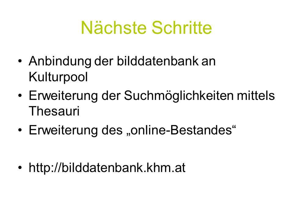 Nächste Schritte Anbindung der bilddatenbank an Kulturpool Erweiterung der Suchmöglichkeiten mittels Thesauri Erweiterung des online-Bestandes http://bilddatenbank.khm.at