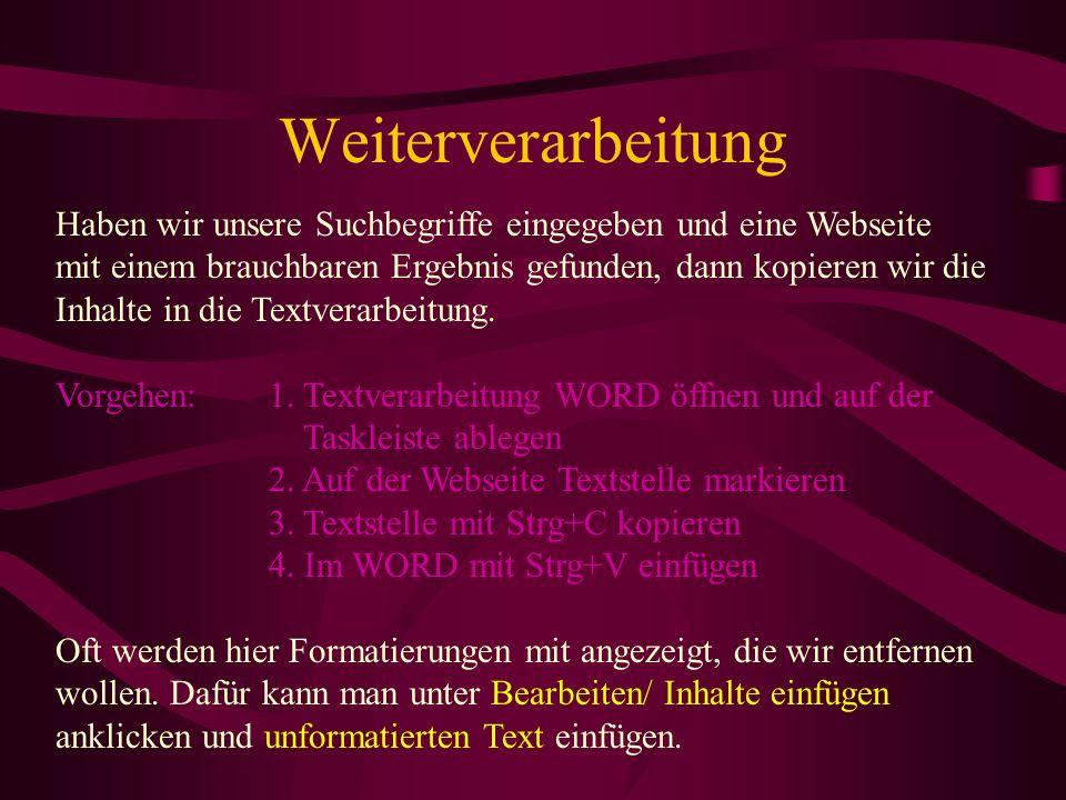 Weiterverarbeitung Haben wir unsere Suchbegriffe eingegeben und eine Webseite mit einem brauchbaren Ergebnis gefunden, dann kopieren wir die Inhalte in die Textverarbeitung.