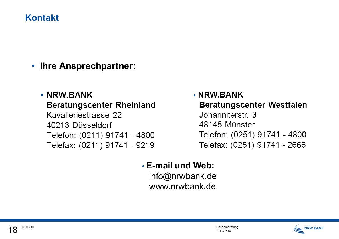 18 09 03 10 Förderberatung 101-81610 Kontakt Ihre Ansprechpartner: NRW.BANK Beratungscenter Rheinland Kavalleriestrasse 22 40213 Düsseldorf Telefon: (0211) 91741 - 4800 Telefax: (0211) 91741 - 9219 NRW.BANK Beratungscenter Westfalen Johanniterstr.