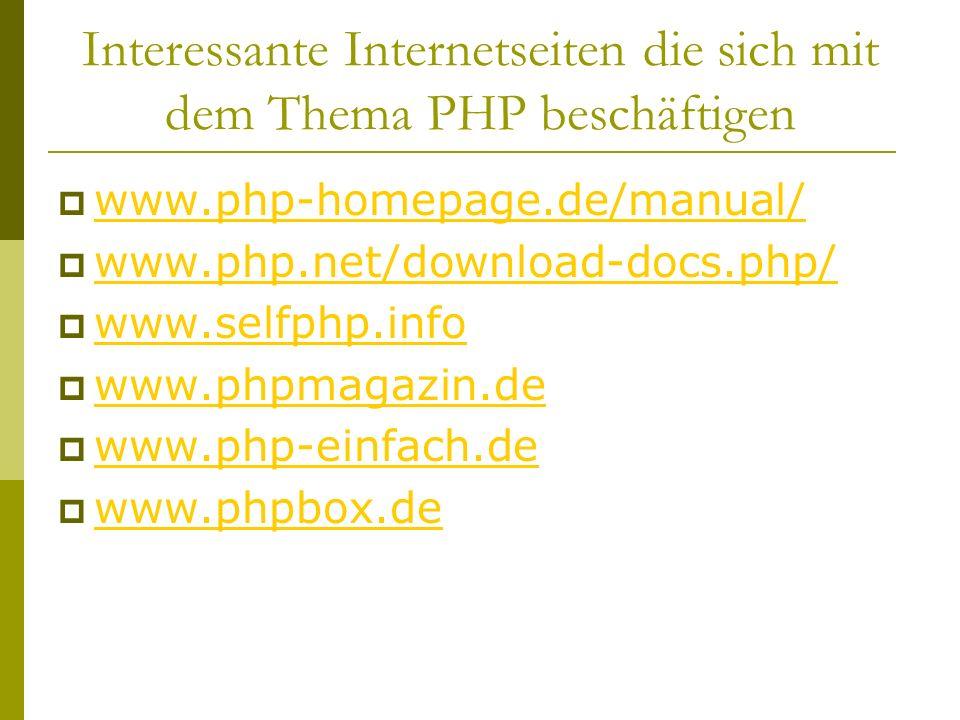 Interessante Internetseiten die sich mit dem Thema PHP beschäftigen www.php-homepage.de/manual/ www.php.net/download-docs.php/ www.selfphp.info www.phpmagazin.de www.php-einfach.de www.phpbox.de