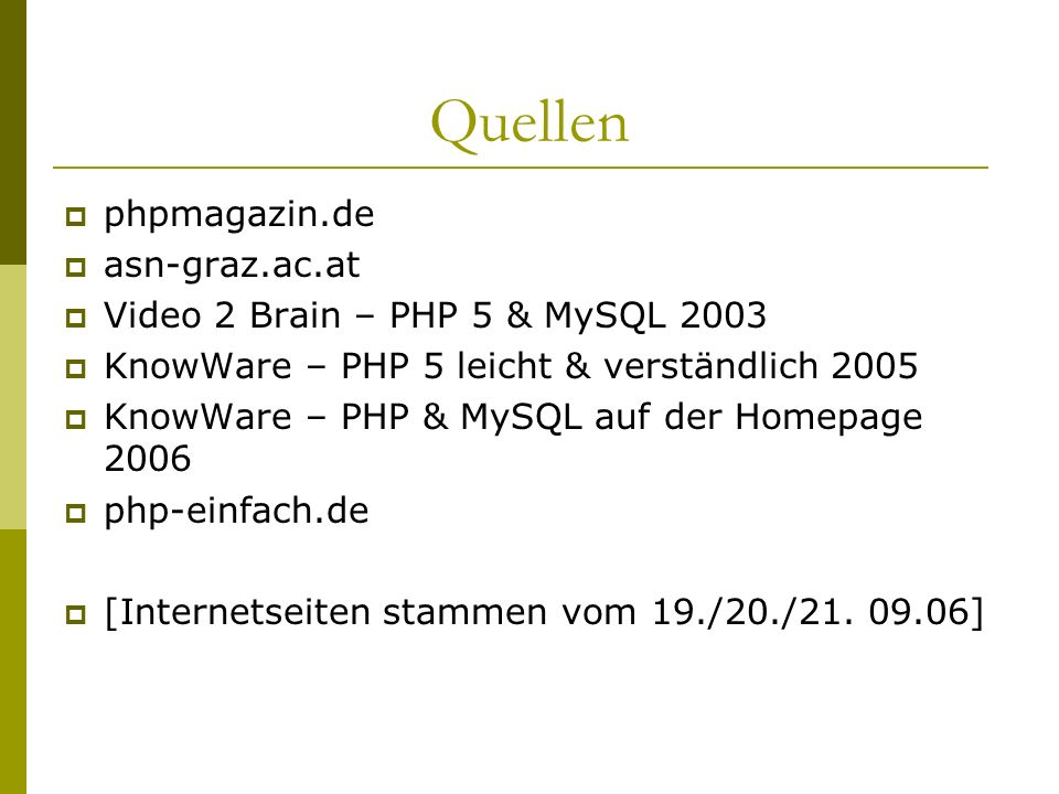 Quellen phpmagazin.de asn-graz.ac.at Video 2 Brain – PHP 5 & MySQL 2003 KnowWare – PHP 5 leicht & verständlich 2005 KnowWare – PHP & MySQL auf der Homepage 2006 php-einfach.de [Internetseiten stammen vom 19./20./21.