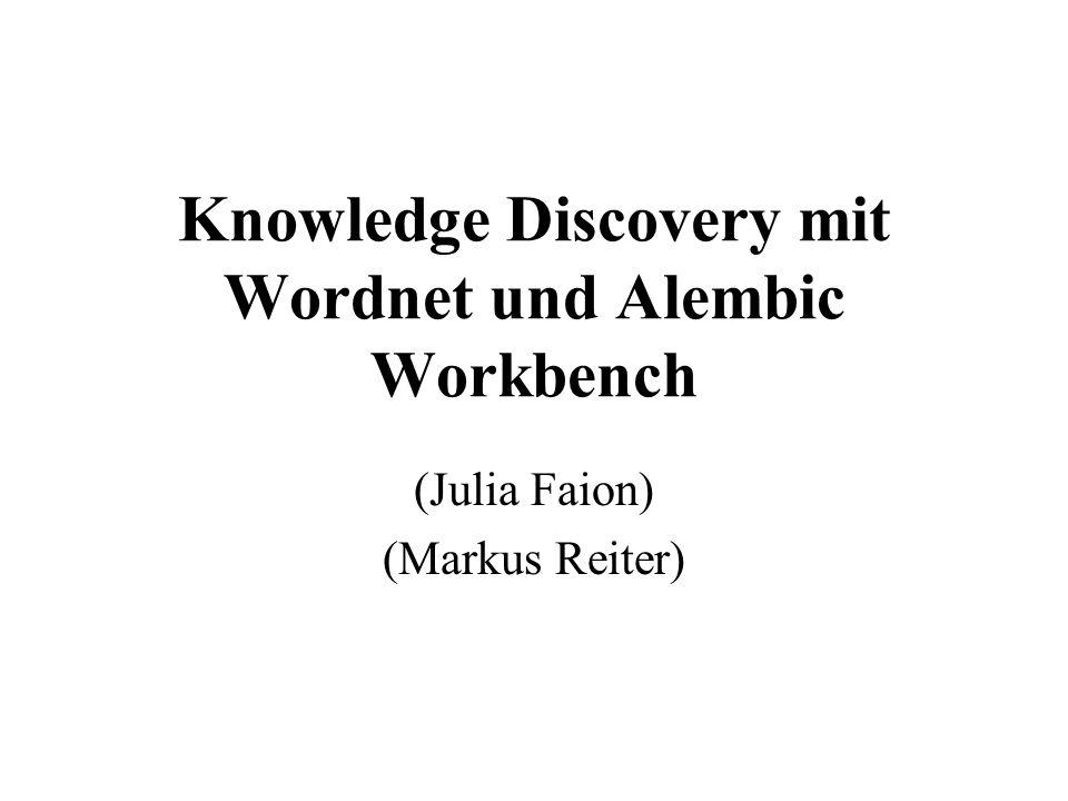 Überblick 2 Tools, die Rahmen des Knowledge Discovery eingesetzt werden können : Wordnet, ein erweitertes Lexikon Alembic Workbench, eine Toolsammlung zur Wissensextraktion aus unbekannten Texten