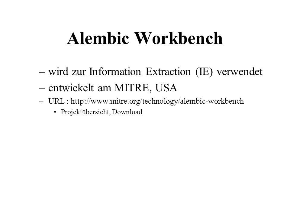 Alembic Workbench –wird zur Information Extraction (IE) verwendet –entwickelt am MITRE, USA –URL : http://www.mitre.org/technology/alembic-workbench P