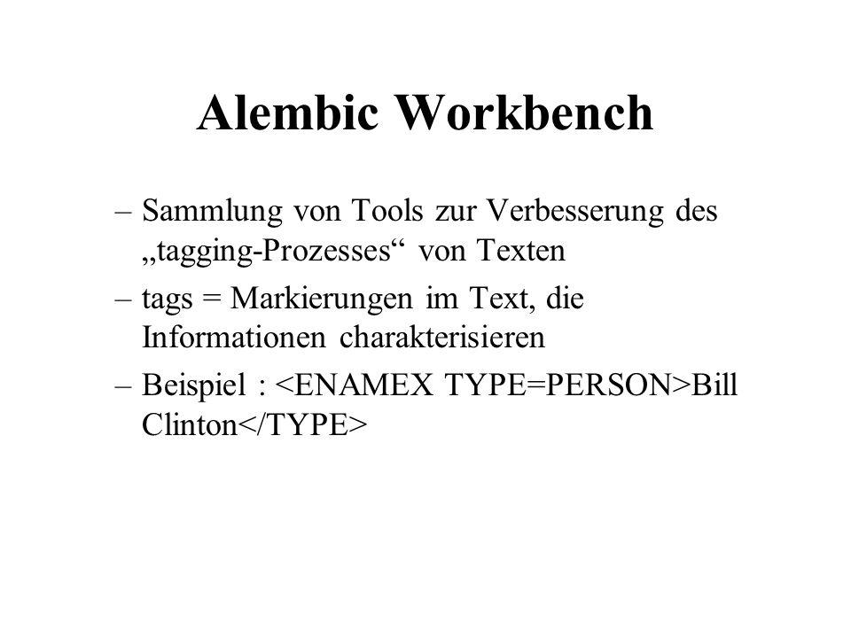 Alembic Workbench –Sammlung von Tools zur Verbesserung des tagging-Prozesses von Texten –tags = Markierungen im Text, die Informationen charakterisier