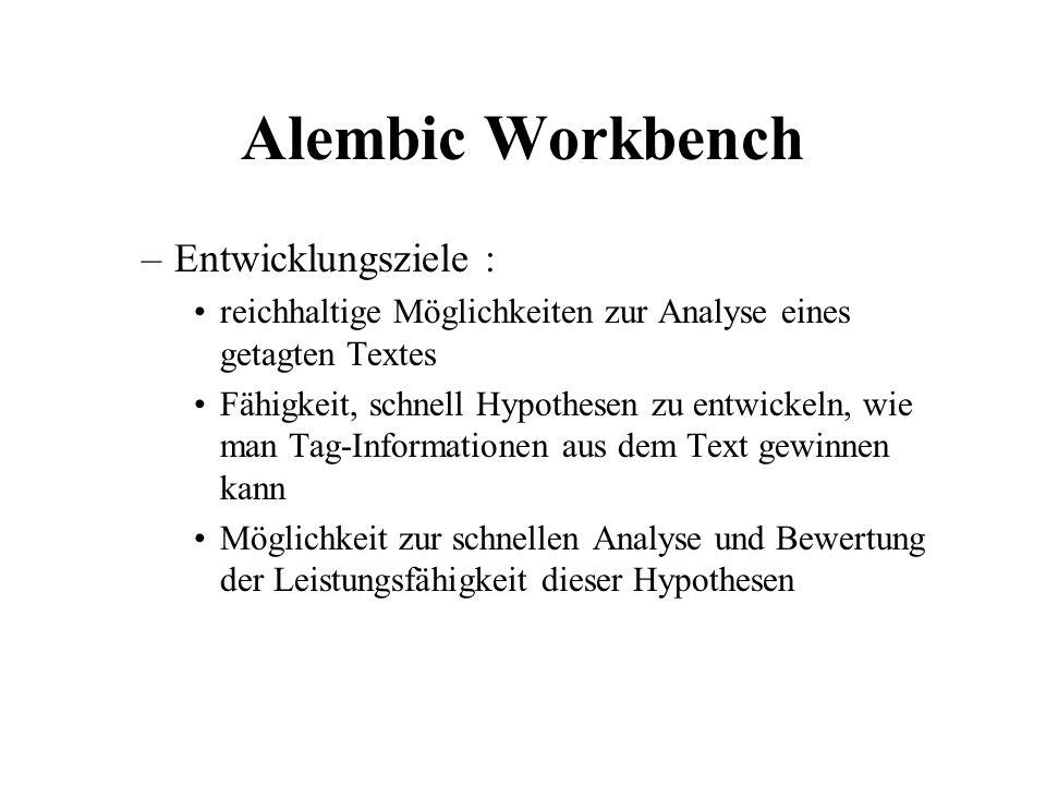 Alembic Workbench –Entwicklungsziele : reichhaltige Möglichkeiten zur Analyse eines getagten Textes Fähigkeit, schnell Hypothesen zu entwickeln, wie m