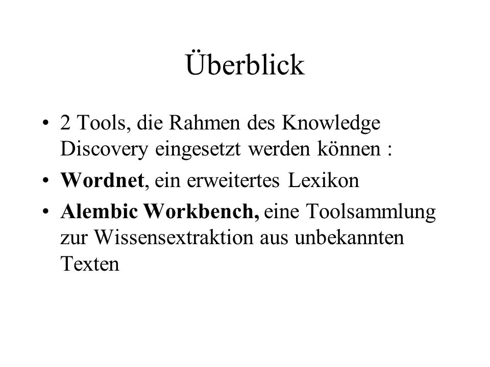 Überblick 2 Tools, die Rahmen des Knowledge Discovery eingesetzt werden können : Wordnet, ein erweitertes Lexikon Alembic Workbench, eine Toolsammlung