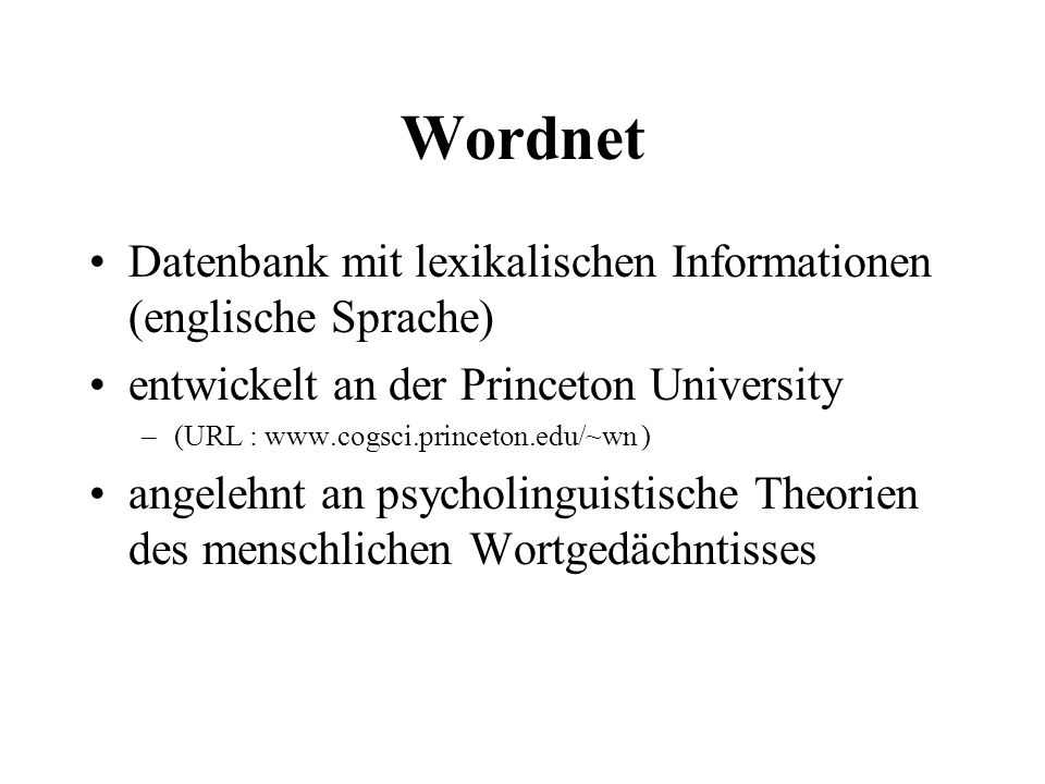 Wordnet Datenbank mit lexikalischen Informationen (englische Sprache) entwickelt an der Princeton University –(URL : www.cogsci.princeton.edu/~wn ) an