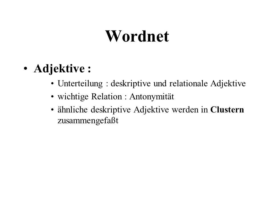 Adjektive : Unterteilung : deskriptive und relationale Adjektive wichtige Relation : Antonymität ähnliche deskriptive Adjektive werden in Clustern zus