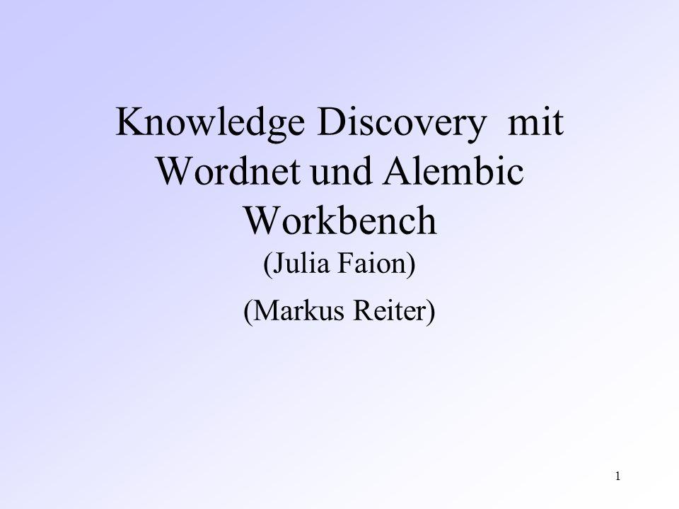 2 Wordnet Tool zur Unterstützung des Knowledge Discovery-Prozesses erweitertes Lexikon Informationen über Beziehungen zwischen Wörtern (z.B Hyponyme / Hypernyme)
