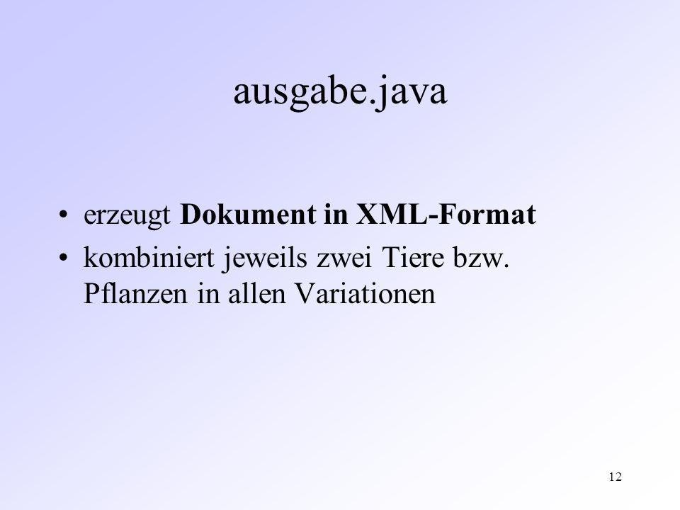 12 ausgabe.java erzeugt Dokument in XML-Format kombiniert jeweils zwei Tiere bzw.