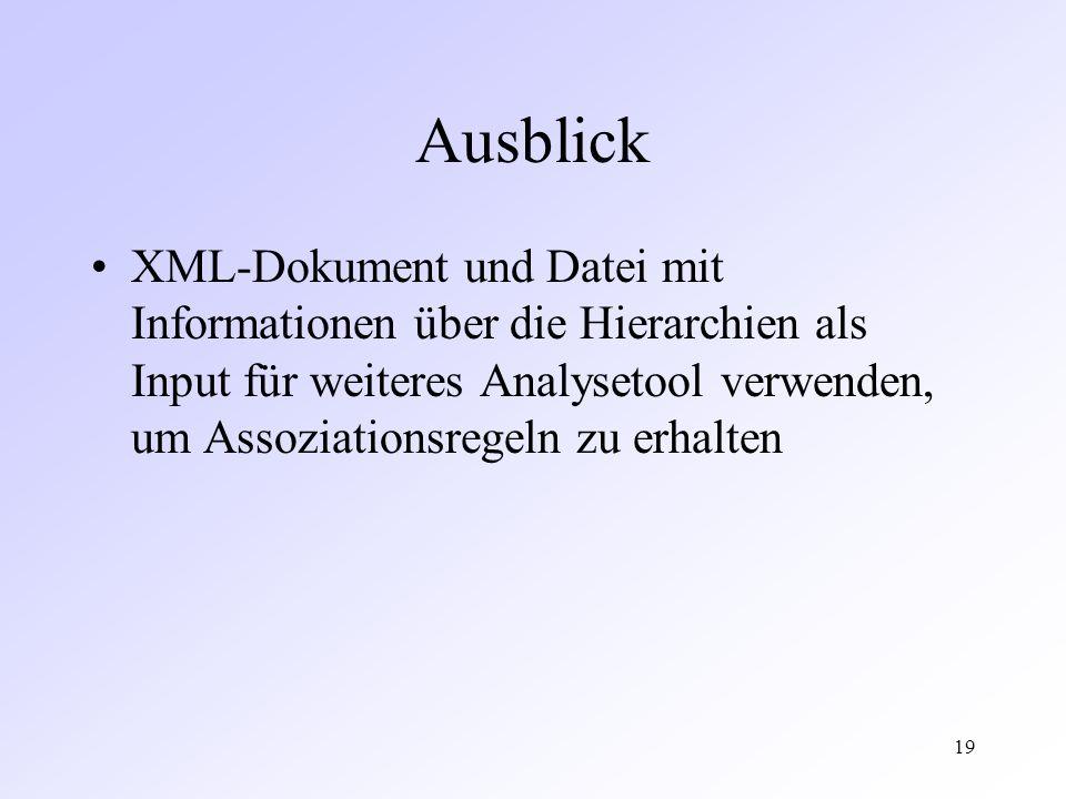 19 Ausblick XML-Dokument und Datei mit Informationen über die Hierarchien als Input für weiteres Analysetool verwenden, um Assoziationsregeln zu erhalten