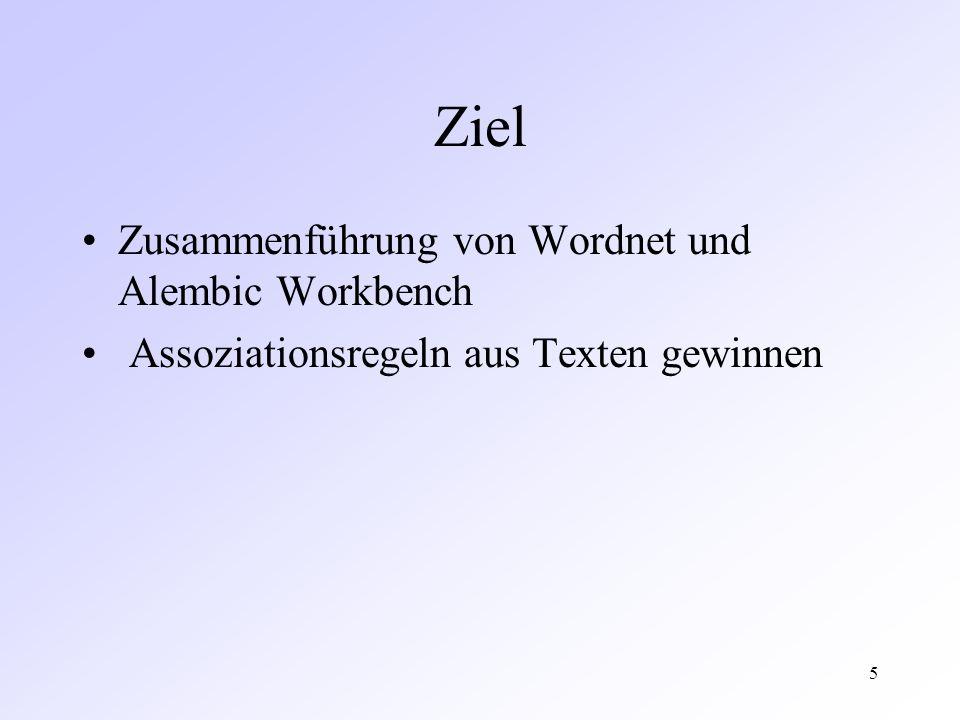 5 Ziel Zusammenführung von Wordnet und Alembic Workbench Assoziationsregeln aus Texten gewinnen