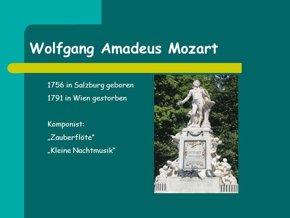 Wolfgang Amadeus Mozart 1756 in Salzburg geboren 1791 in Wien gestorben Komponist: Zauberflöte Kleine Nachtmusik
