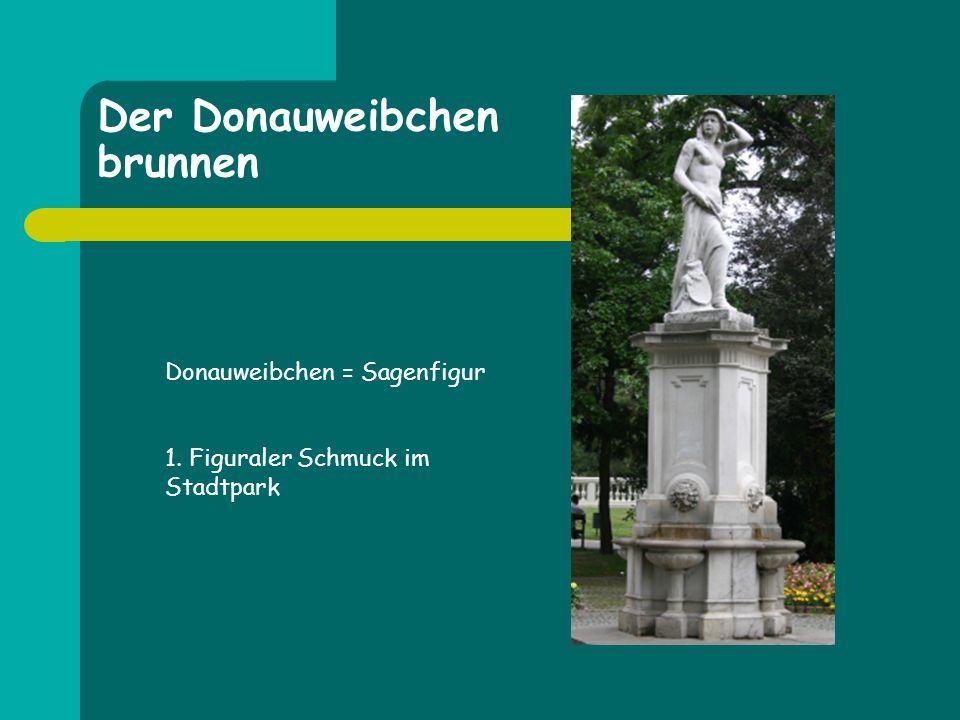 Der Donauweibchen brunnen Donauweibchen = Sagenfigur 1. Figuraler Schmuck im Stadtpark